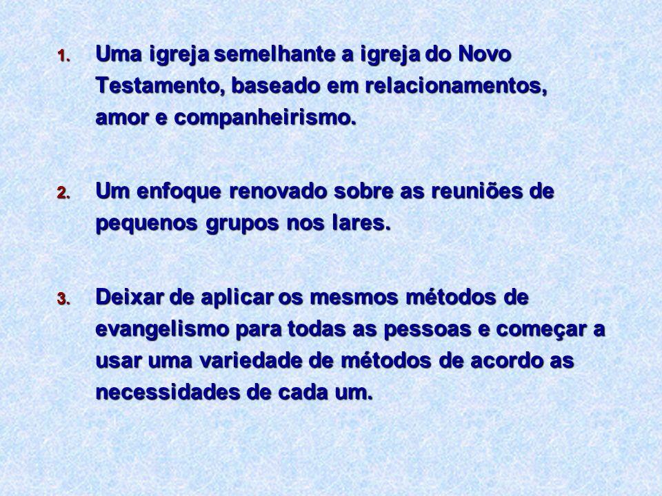 1. Uma igreja semelhante a igreja do Novo Testamento, baseado em relacionamentos, amor e companheirismo. 2. Um enfoque renovado sobre as reuniões de p
