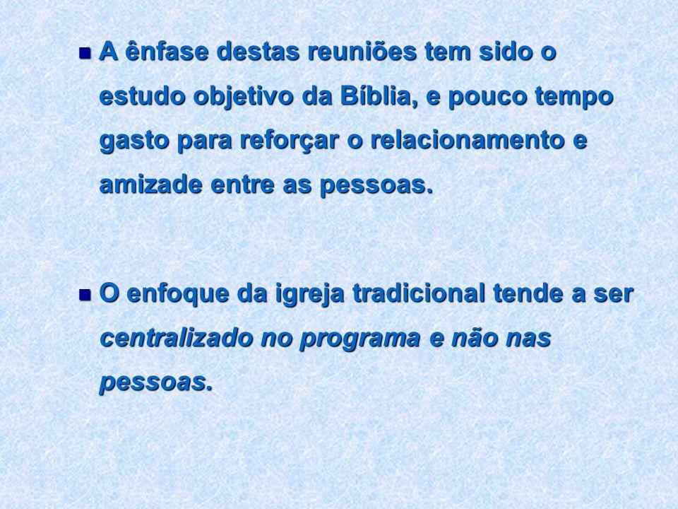 A ênfase destas reuniões tem sido o estudo objetivo da Bíblia, e pouco tempo gasto para reforçar o relacionamento e amizade entre as pessoas. A ênfase