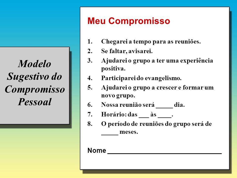Modelo Sugestivo do Compromisso Pessoal Meu Compromisso 1.Chegarei a tempo para as reuniões. 2.Se faltar, avisarei. 3.Ajudarei o grupo a ter uma exper