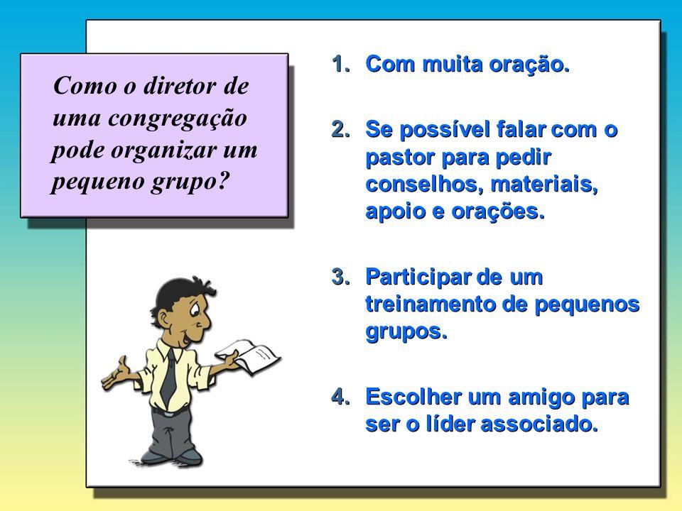 Como o diretor de uma congregação pode organizar um pequeno grupo? 1.Com muita oração. 2.Se possível falar com o pastor para pedir conselhos, materiai