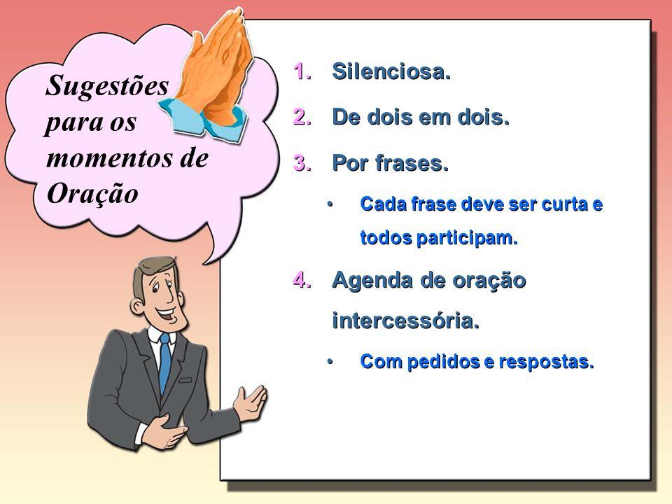 1.Silenciosa. 2.De dois em dois. 3.Por frases. Cada frase deve ser curta e todos participam. 4.Agenda de oração intercessória. Com pedidos e respostas