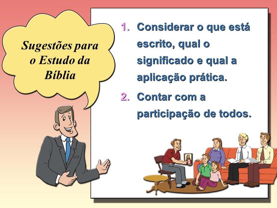 1.Considerar o que está escrito, qual o significado e qual a aplicação prática. 2.Contar com a participação de todos. 1.Considerar o que está escrito,