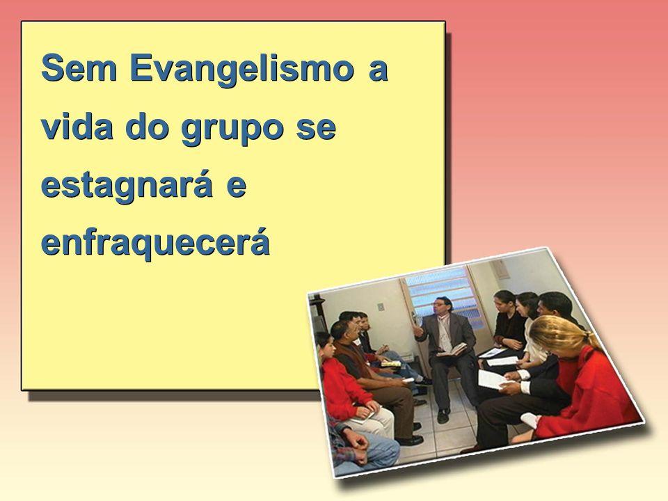 Sem Evangelismo a vida do grupo se estagnará e enfraquecerá