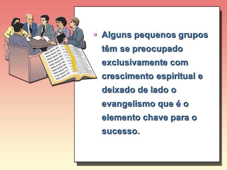 Alguns pequenos grupos têm se preocupado exclusivamente com crescimento espiritual e deixado de lado o evangelismo que é o elemento chave para o suces