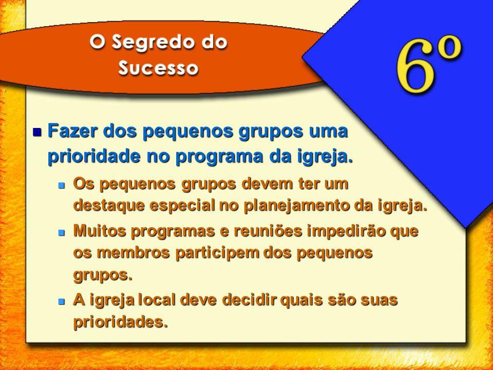 Fazer dos pequenos grupos uma prioridade no programa da igreja. Fazer dos pequenos grupos uma prioridade no programa da igreja. Os pequenos grupos dev