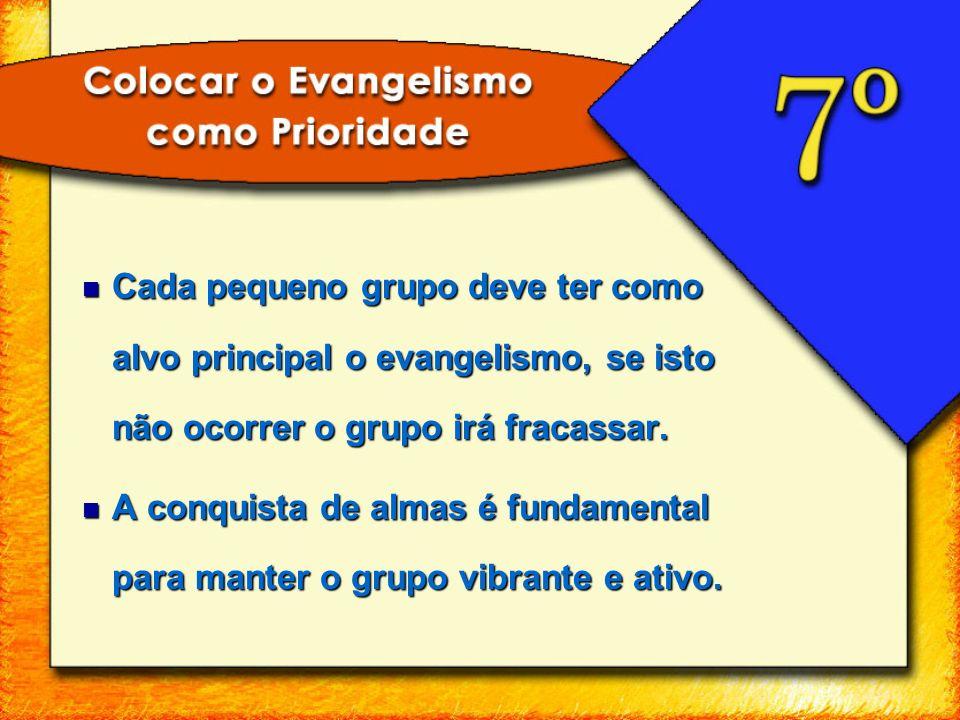 Cada pequeno grupo deve ter como alvo principal o evangelismo, se isto não ocorrer o grupo irá fracassar. Cada pequeno grupo deve ter como alvo princi
