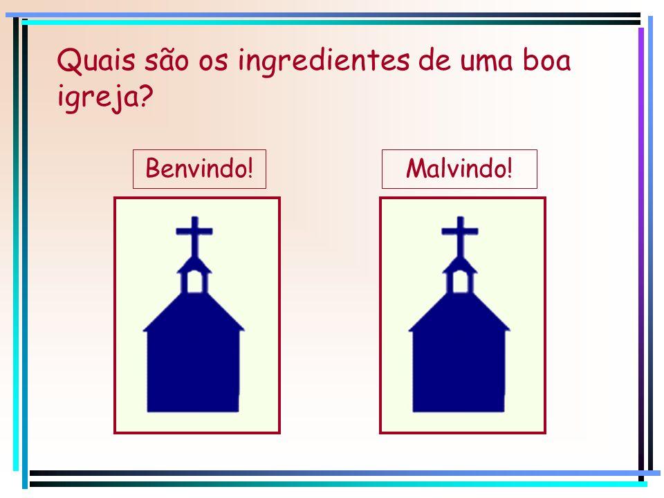 Quais são os ingredientes de uma boa igreja? Benvindo!Malvindo!