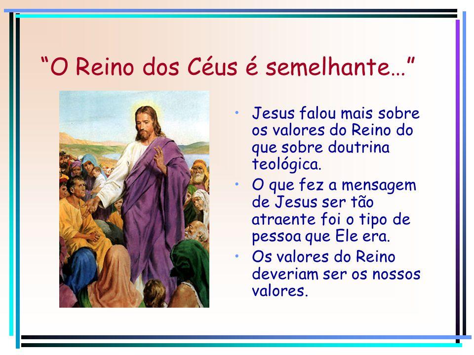 Jesus falou mais sobre os valores do Reino do que sobre doutrina teológica. O que fez a mensagem de Jesus ser tão atraente foi o tipo de pessoa que El