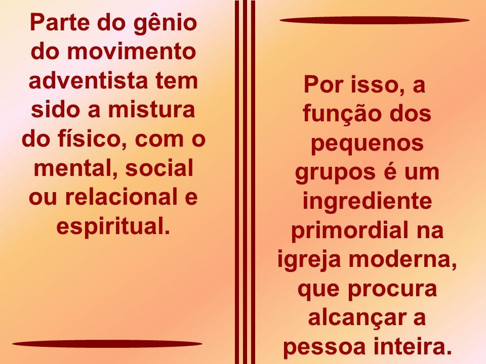 Parte do gênio do movimento adventista tem sido a mistura do físico, com o mental, social ou relacional e espiritual.
