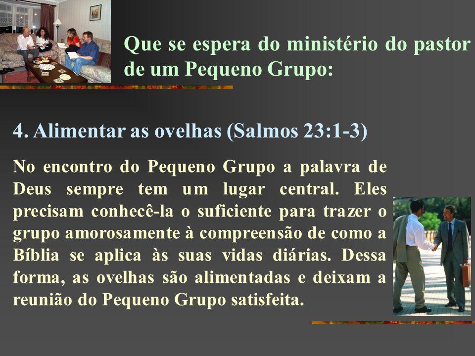 Que se espera do ministério do pastor de um Pequeno Grupo: 4. Alimentar as ovelhas (Salmos 23:1-3) No encontro do Pequeno Grupo a palavra de Deus semp