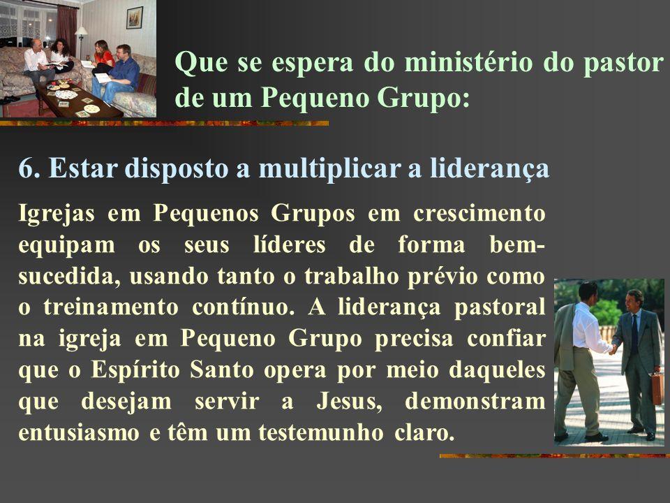 Que se espera do ministério do pastor de um Pequeno Grupo: 6. Estar disposto a multiplicar a liderança Igrejas em Pequenos Grupos em crescimento equip