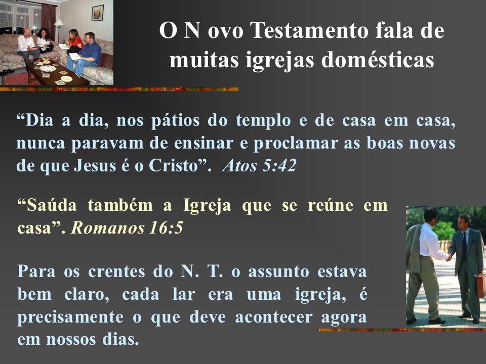O N ovo Testamento fala de muitas igrejas domésticas Saúda também a Igreja que se reúne em casa. Romanos 16:5 Para os crentes do N. T. o assunto estav