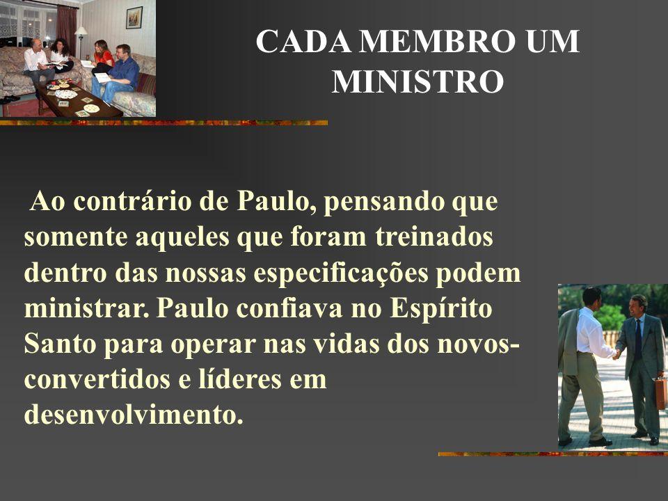 CADA MEMBRO UM MINISTRO Ao contrário de Paulo, pensando que somente aqueles que foram treinados dentro das nossas especificações podem ministrar. Paul