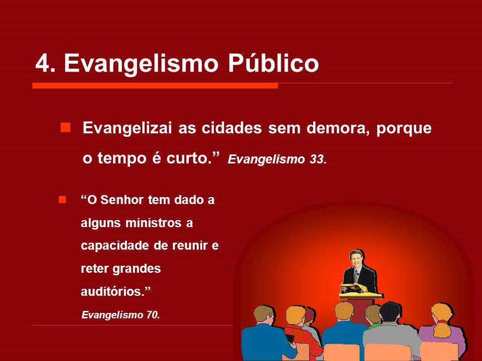 4. Evangelismo Público O Senhor tem dado a alguns ministros a capacidade de reunir e reter grandes auditórios. Evangelismo 70. Evangelizai as cidades