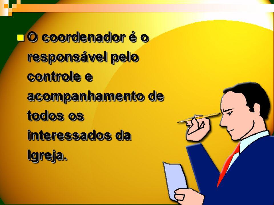 O coordenador é o responsável pelo controle e acompanhamento de todos os interessados da Igreja. O coordenador é o responsável pelo controle e acompan