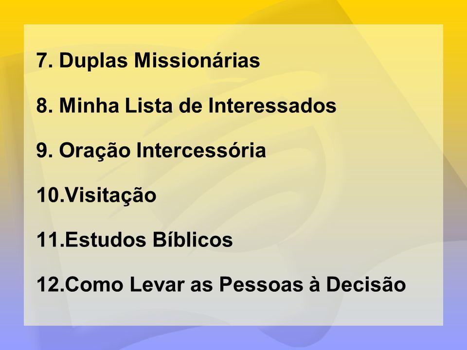 7.Duplas Missionárias 8.Minha Lista de Interessados 9.Oração Intercessória 10.Visitação 11.Estudos Bíblicos 12.Como Levar as Pessoas à Decisão