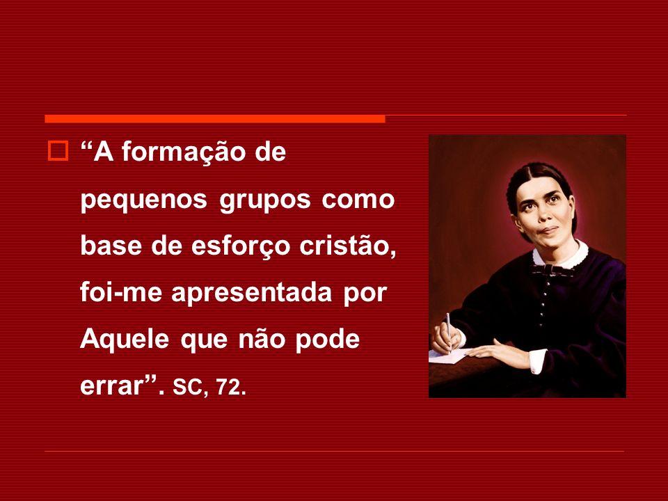 A formação de pequenos grupos como base de esforço cristão, foi-me apresentada por Aquele que não pode errar. SC, 72.