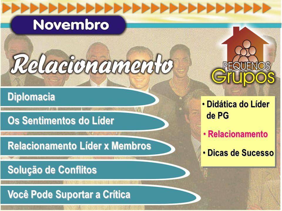 Diplomacia Os Sentimentos do Líder Os Sentimentos do Líder Relacionamento Líder x Membros Relacionamento Líder x Membros Solução de Conflitos Solução