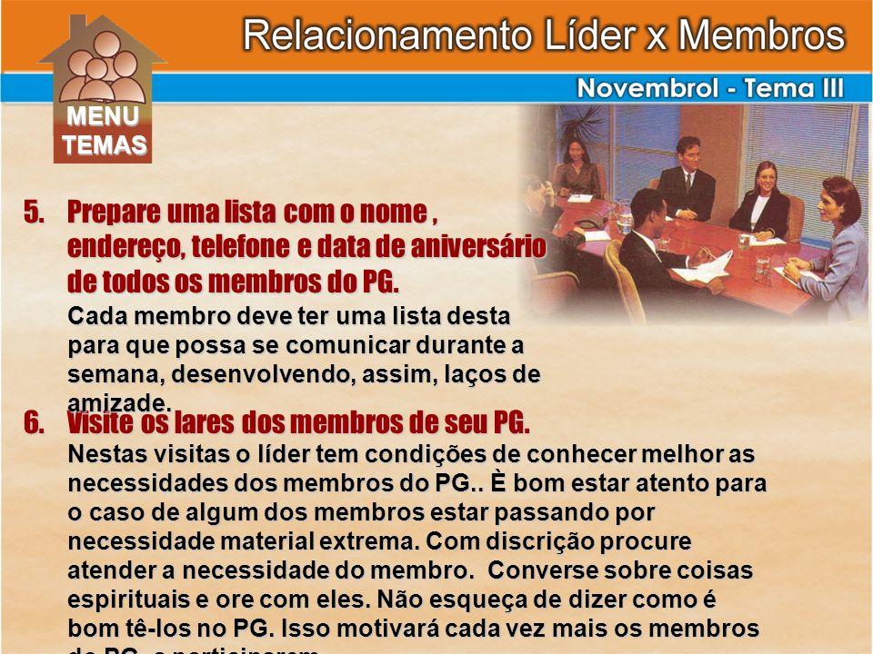 6.Visite os lares dos membros de seu PG. Nestas visitas o líder tem condições de conhecer melhor as necessidades dos membros do PG.. È bom estar atent