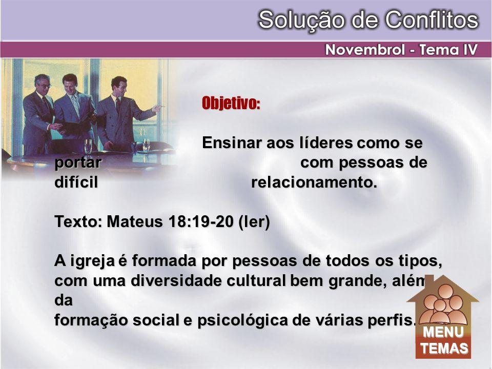 Objetivo: Ensinar aos líderes como se portar com pessoas de difícil relacionamento. Texto: Mateus 18:19-20 (ler) A igreja é formada por pessoas de tod