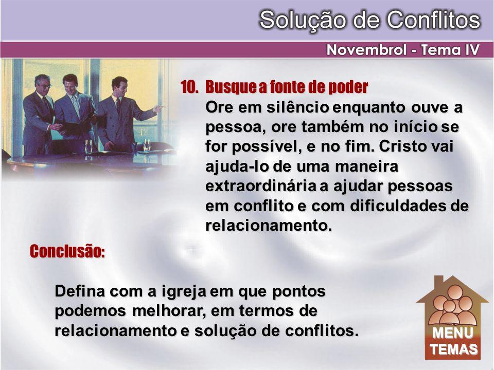 Conclusão: Defina com a igreja em que pontos podemos melhorar, em termos de relacionamento e solução de conflitos. 10.Busque a fonte de poder Ore em s