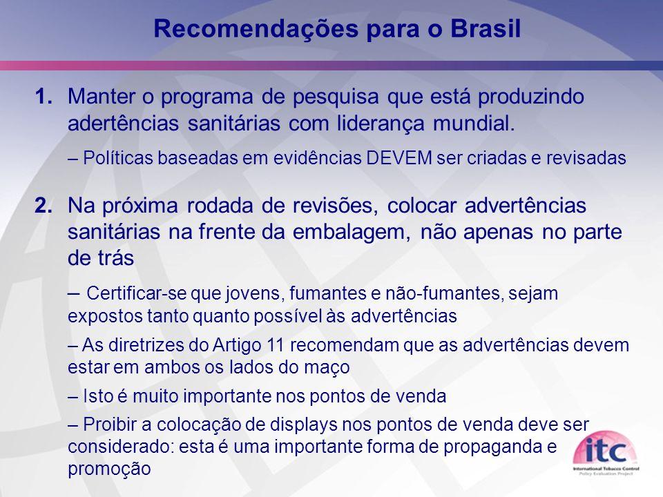 24 Recomendações para o Brasil 1. Manter o programa de pesquisa que está produzindo adertências sanitárias com liderança mundial. – Políticas baseadas