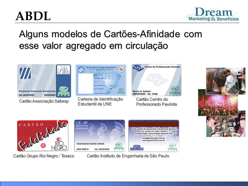 ABDL Alguns modelos de Cartões-Afinidade com esse valor agregado em circulação Cartão Associação Sabesp Carteira de Identificação Estudantil da UNE Ca
