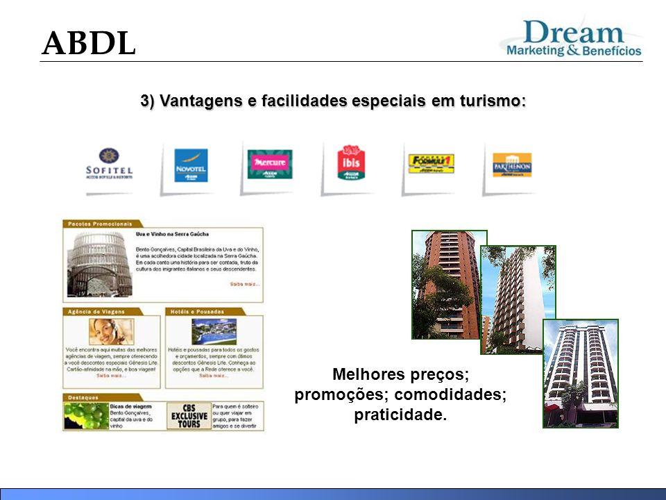 ABDL 3) Vantagens e facilidades especiais em turismo: Melhores preços; promoções; comodidades; praticidade.