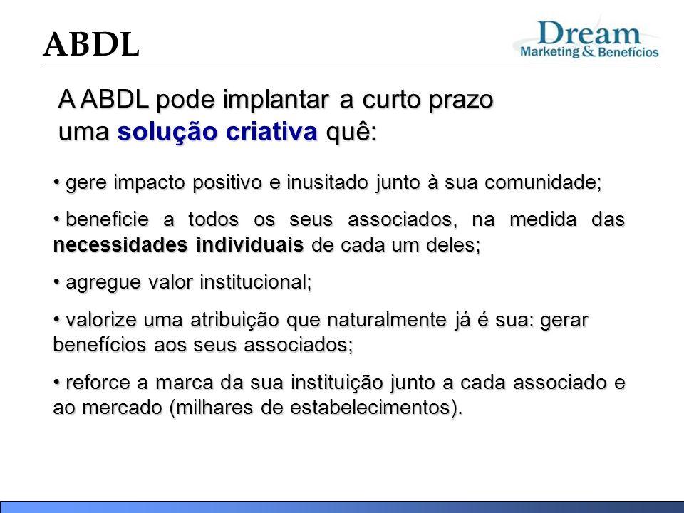 ABDL gere impacto positivo e inusitado junto à sua comunidade; gere impacto positivo e inusitado junto à sua comunidade; beneficie a todos os seus ass