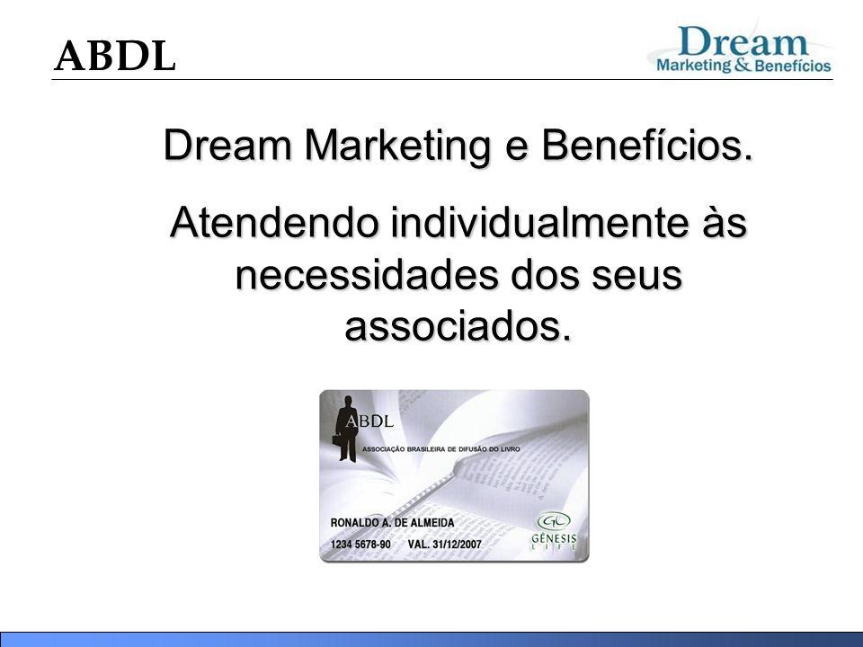 ABDL Dream Marketing e Benefícios. Atendendo individualmente às necessidades dos seus associados.