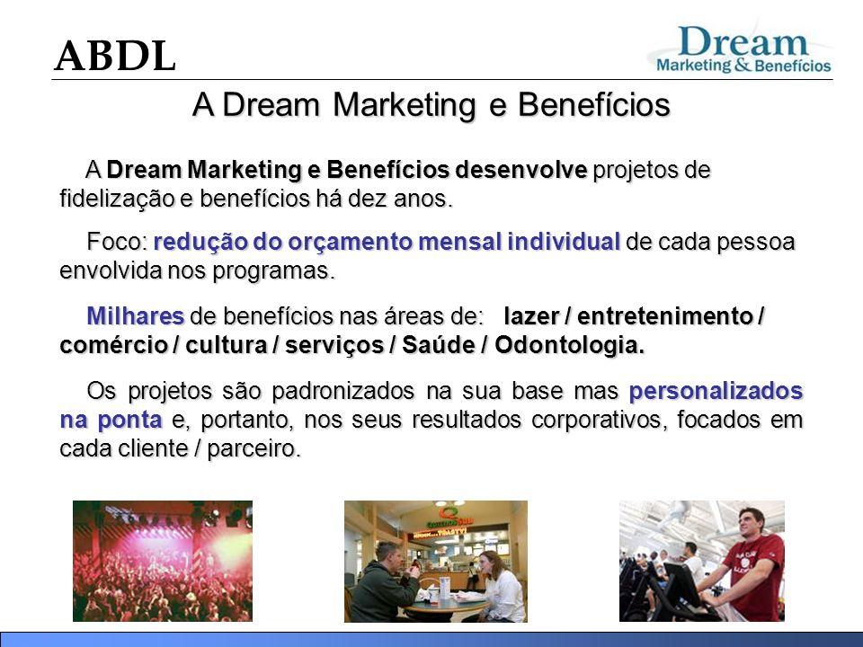 A Dream Marketing e Benefícios A Dream Marketing e Benefícios desenvolve projetos de fidelização e benefícios há dez anos. A Dream Marketing e Benefíc