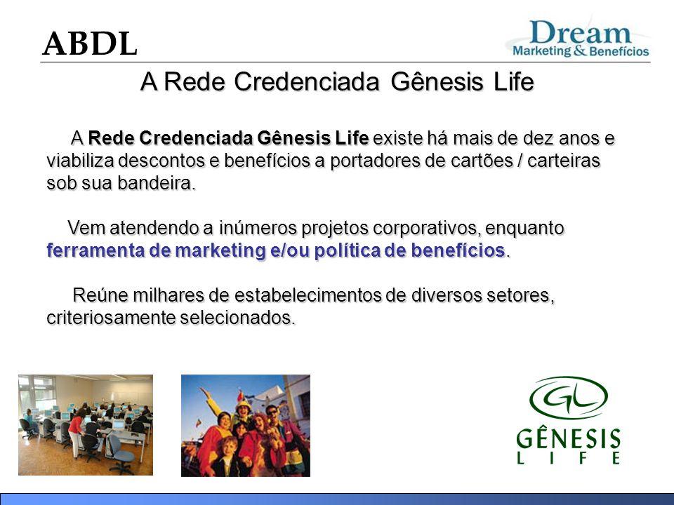 ABDL A Rede Credenciada Gênesis Life A Rede Credenciada Gênesis Life existe há mais de dez anos e viabiliza descontos e benefícios a portadores de car