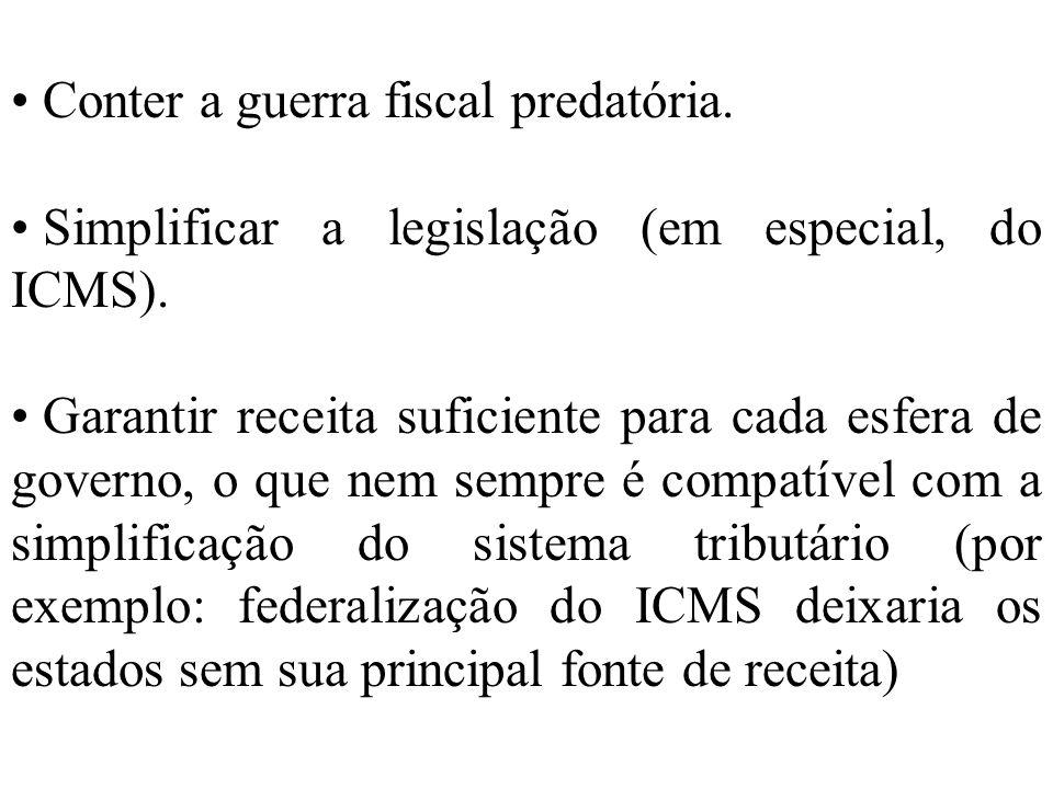 Conter a guerra fiscal predatória. Simplificar a legislação (em especial, do ICMS). Garantir receita suficiente para cada esfera de governo, o que nem