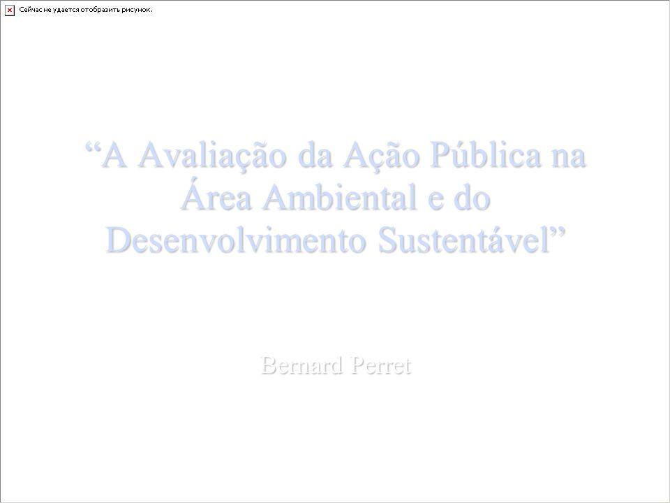 A Avaliação da Ação Pública na Área Ambiental e do Desenvolvimento Sustentável Bernard Perret