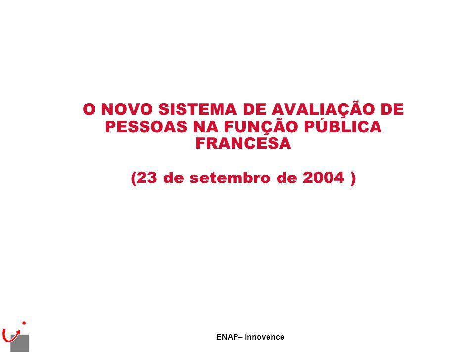 ENAP– Innovence O NOVO SISTEMA DE AVALIAÇÃO DE PESSOAS NA FUNÇÃO PÚBLICA FRANCESA (23 de setembro de 2004 )