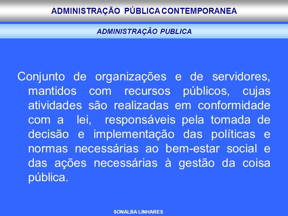 ADMINISTRAÇÃO PÚBLICA CONTEMPORANEA ADMINISTRAÇÃO PUBLICA Conjunto de organizações e de servidores, mantidos com recursos públicos, cujas atividades s