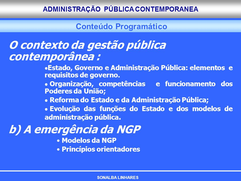 ADMINISTRAÇÃO PÚBLICA CONTEMPORANEA Conteúdo Programático O contexto da gestão pública contemporânea : Estado, Governo e Administração Pública: elemen