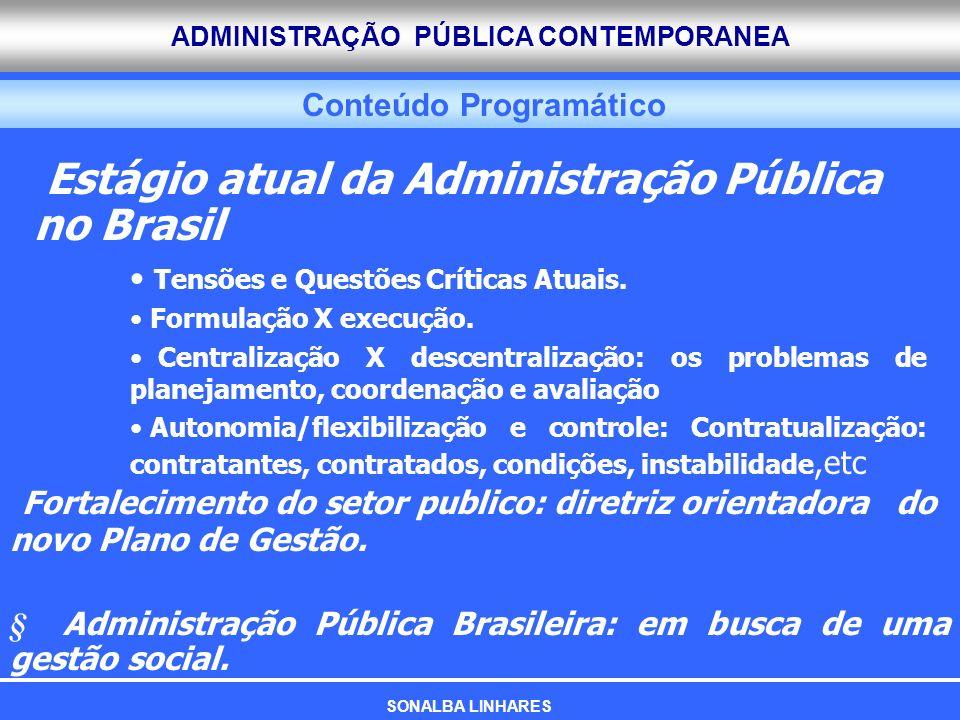 ADMINISTRAÇÃO PÚBLICA CONTEMPORANEA Conteúdo Programático SONALBA LINHARES Estágio atual da Administração Pública no Brasil Tensões e Questões Crítica