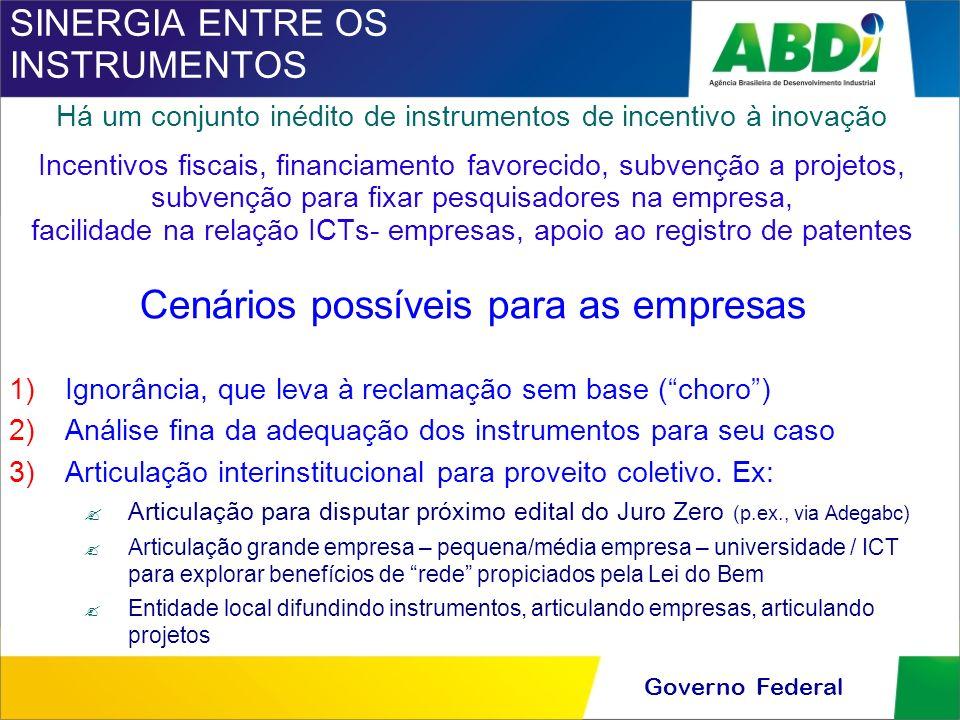Governo Federal SINERGIA ENTRE OS INSTRUMENTOS Há um conjunto inédito de instrumentos de incentivo à inovação Incentivos fiscais, financiamento favore