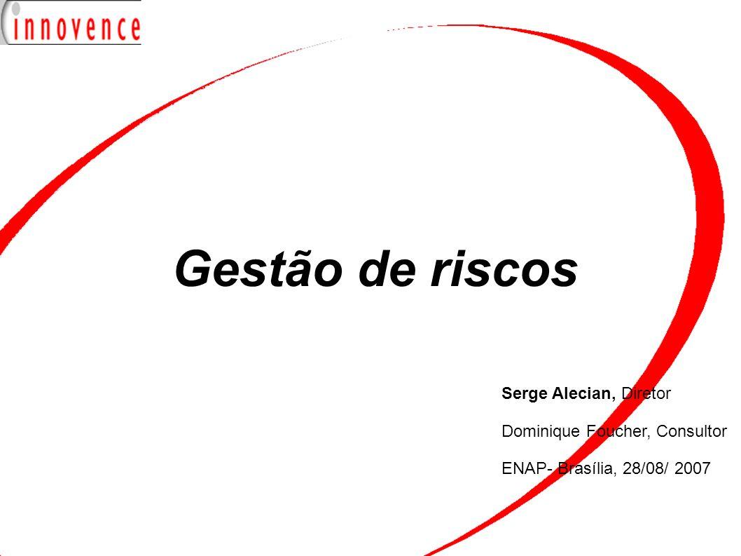 Gestão de riscos Serge Alecian, Diretor Dominique Foucher, Consultor ENAP- Brasília, 28/08/ 2007