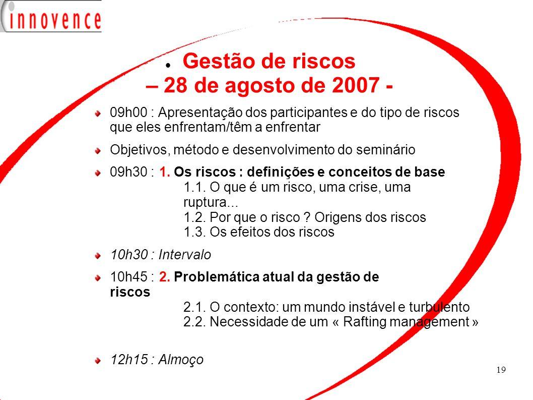19 09h00 : Apresentação dos participantes e do tipo de riscos que eles enfrentam/têm a enfrentar Objetivos, método e desenvolvimento do seminário 09h3