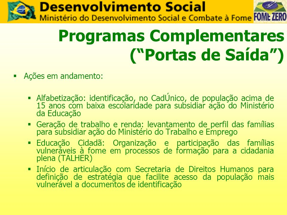 Programas Complementares (Portas de Saída) Ações em andamento: Alfabetização: identificação, no CadÚnico, de população acima de 15 anos com baixa esco