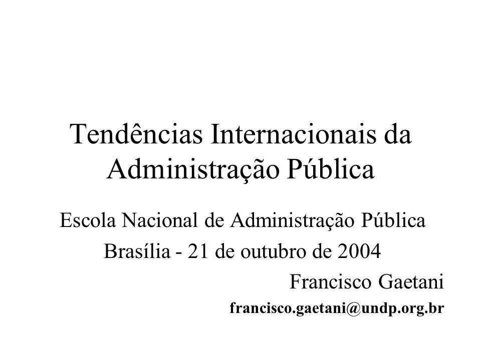 Tendências Internacionais da Administração Pública Escola Nacional de Administração Pública Brasília - 21 de outubro de 2004 Francisco Gaetani francis