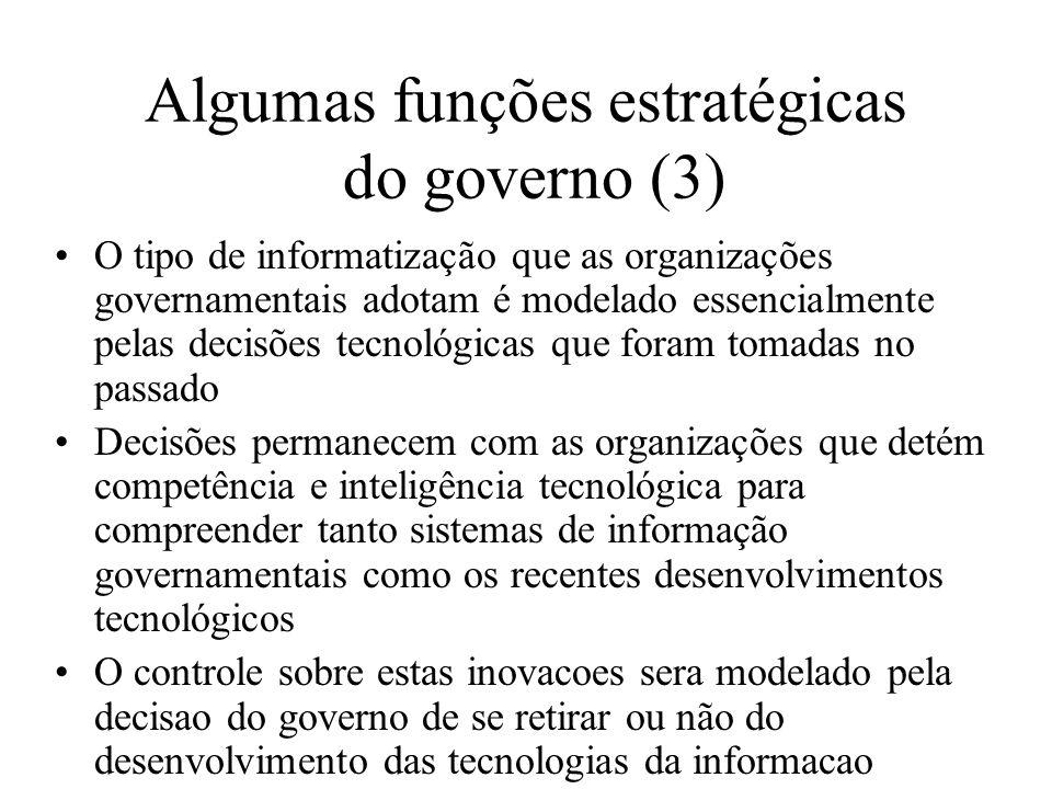 Algumas funções estratégicas do governo (3) O tipo de informatização que as organizações governamentais adotam é modelado essencialmente pelas decisõe