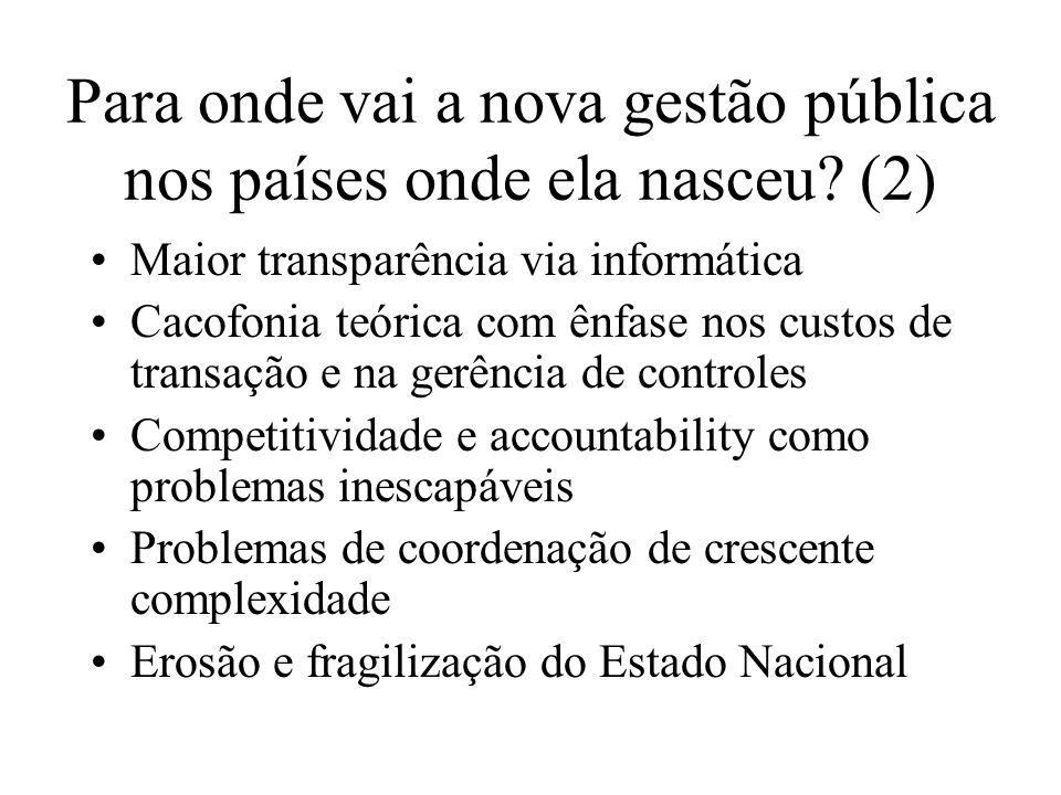 Para onde vai a nova gestão pública nos países onde ela nasceu? (2) Maior transparência via informática Cacofonia teórica com ênfase nos custos de tra