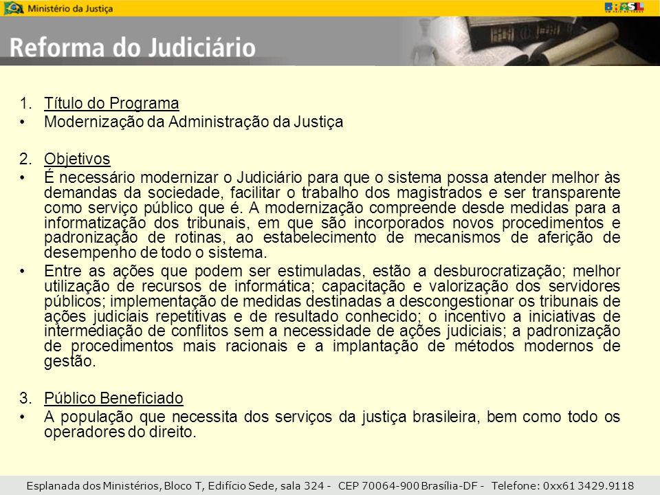 Esplanada dos Ministérios, Bloco T, Edifício Sede, sala 324 - CEP 70064-900 Brasília-DF - Telefone: 0xx61 3429.9118 4.Resultados que foram alcançados a.Prêmio Innovare Para identificar, divulgar e premiar projetos foi criado em 2004 o Prêmio Innovare, que se destina a juízes, tribunais e juizados especiais, autores de práticas pioneiras e bem-sucedidas de gestão do Poder Judiciário brasileiro, que contribuam para a modernização, melhoria da qualidade e da eficiência dos serviços da Justiça.