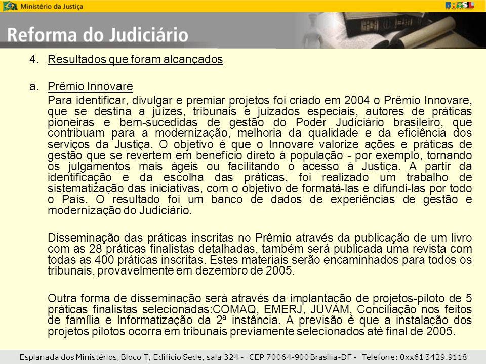 Esplanada dos Ministérios, Bloco T, Edifício Sede, sala 324 - CEP 70064-900 Brasília-DF - Telefone: 0xx61 3429.9118 4.Resultados que foram alcançados