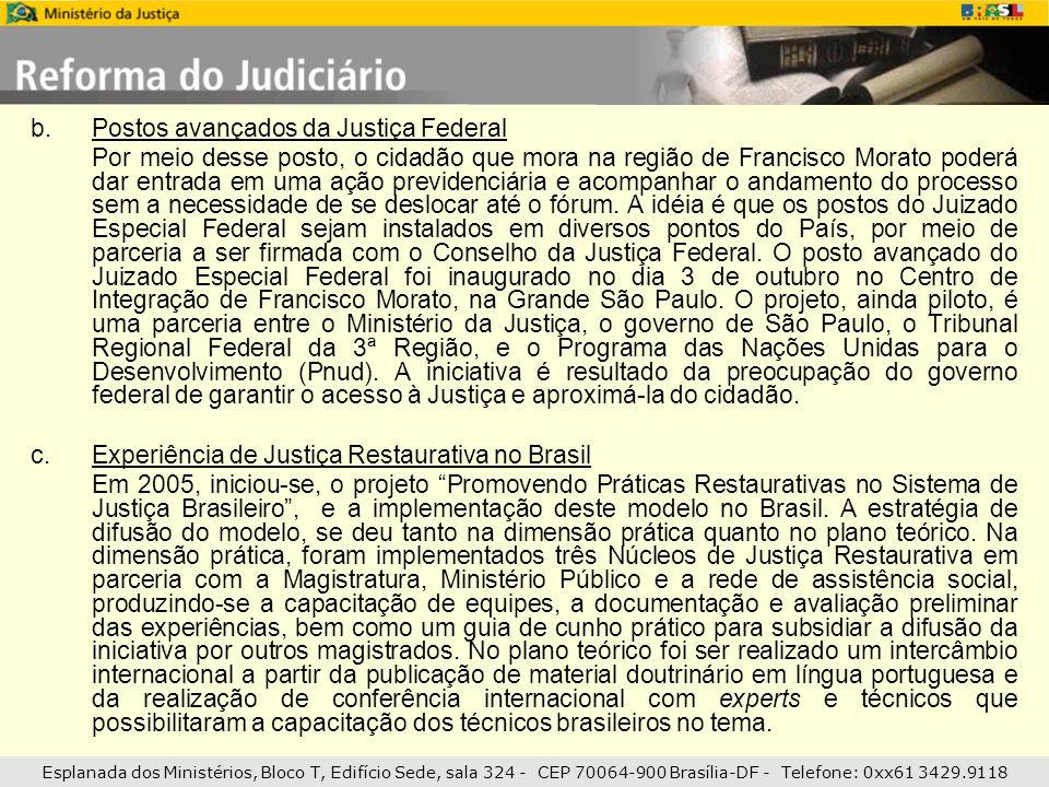 Esplanada dos Ministérios, Bloco T, Edifício Sede, sala 324 - CEP 70064-900 Brasília-DF - Telefone: 0xx61 3429.9118 b.Postos avançados da Justiça Fede