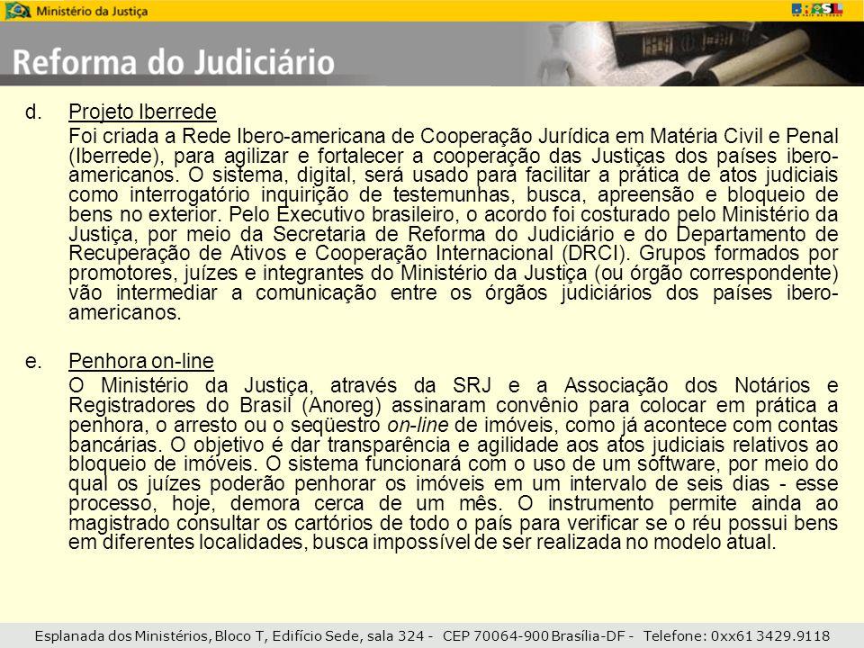 Esplanada dos Ministérios, Bloco T, Edifício Sede, sala 324 - CEP 70064-900 Brasília-DF - Telefone: 0xx61 3429.9118 d.Projeto Iberrede Foi criada a Re