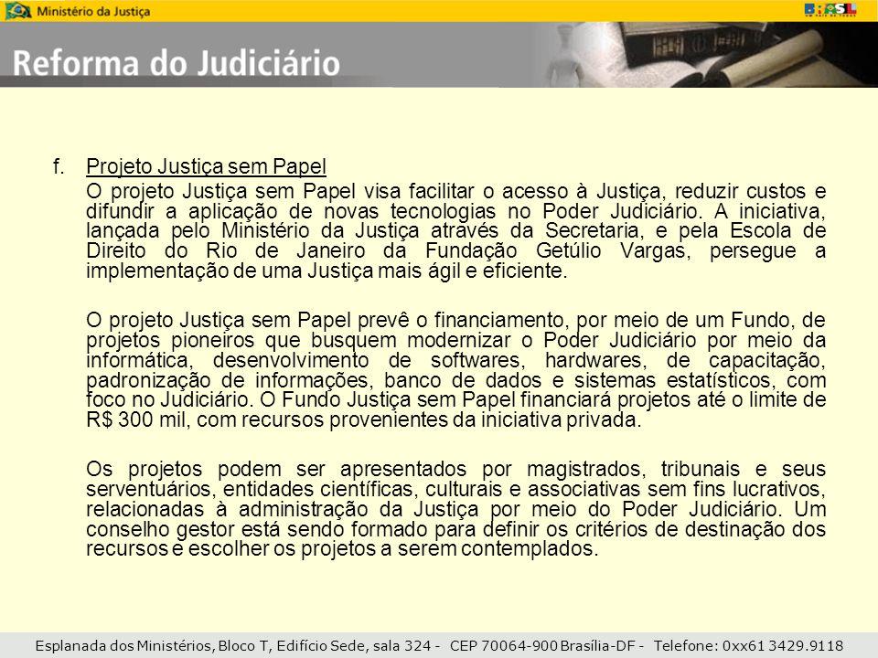 Esplanada dos Ministérios, Bloco T, Edifício Sede, sala 324 - CEP 70064-900 Brasília-DF - Telefone: 0xx61 3429.9118 f.Projeto Justiça sem Papel O proj